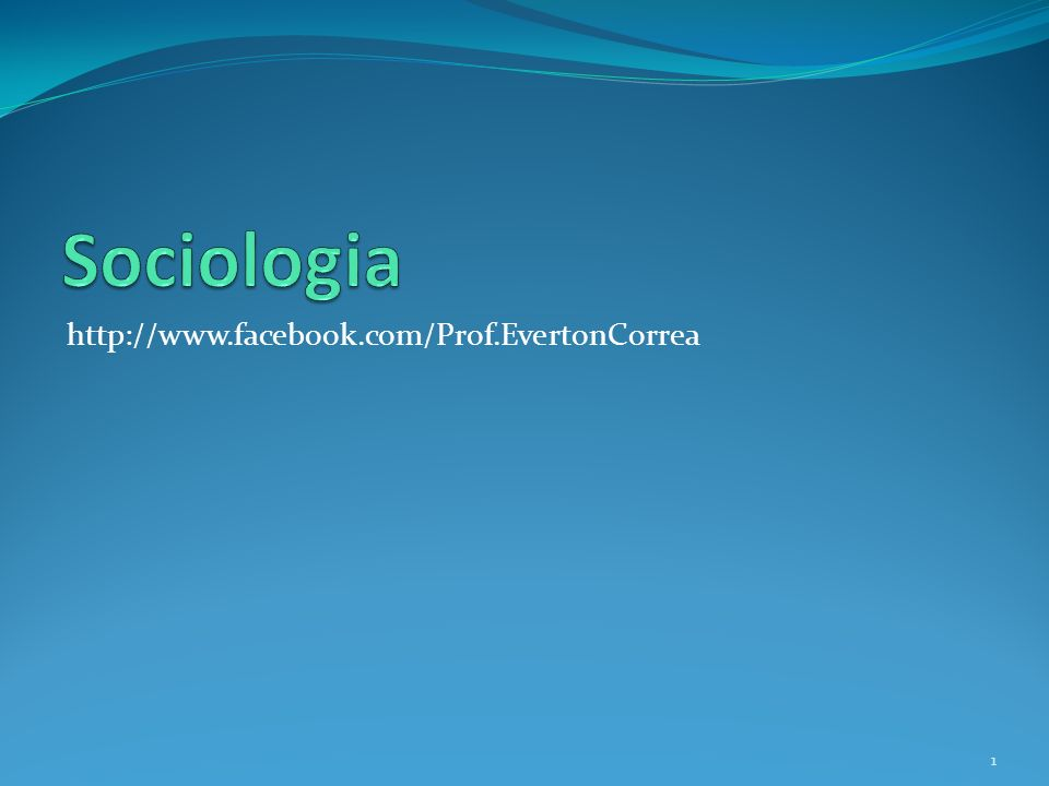 Sociologia http://www.facebook.com/Prof.EvertonCorrea