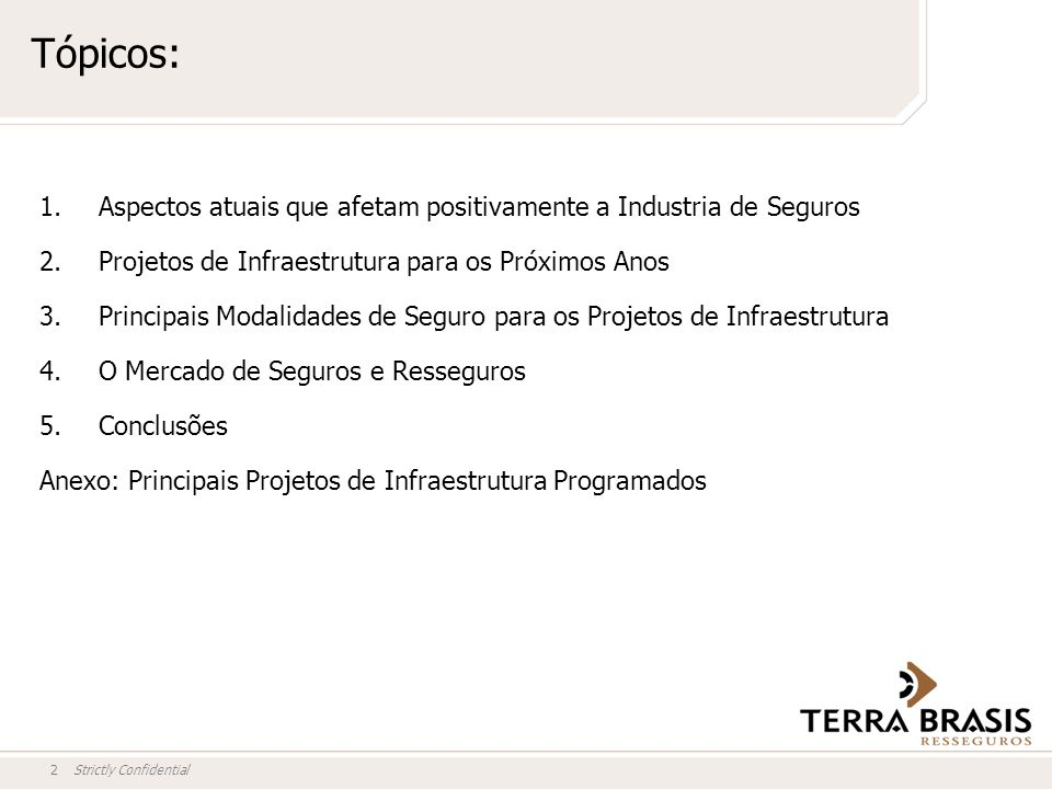 Tópicos: Aspectos atuais que afetam positivamente a Industria de Seguros. Projetos de Infraestrutura para os Próximos Anos.