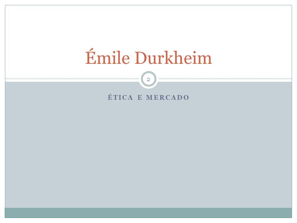 Émile Durkheim Ética e mercado