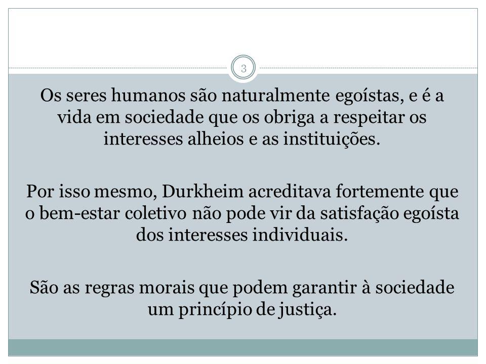 Os seres humanos são naturalmente egoístas, e é a vida em sociedade que os obriga a respeitar os interesses alheios e as instituições.