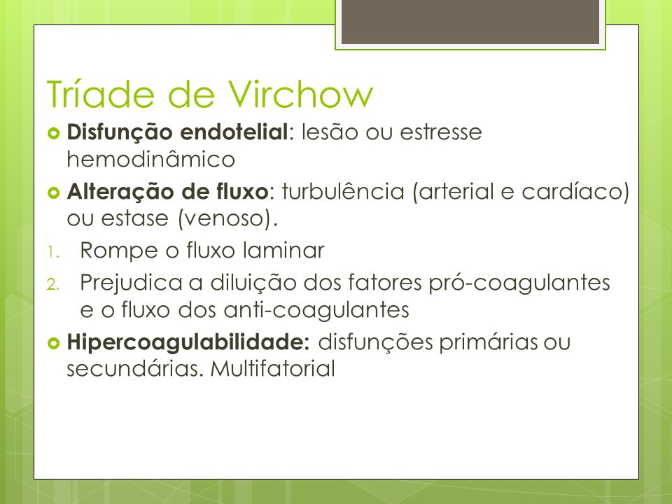 Tríade de Virchow Disfunção endotelial: lesão ou estresse hemodinâmico