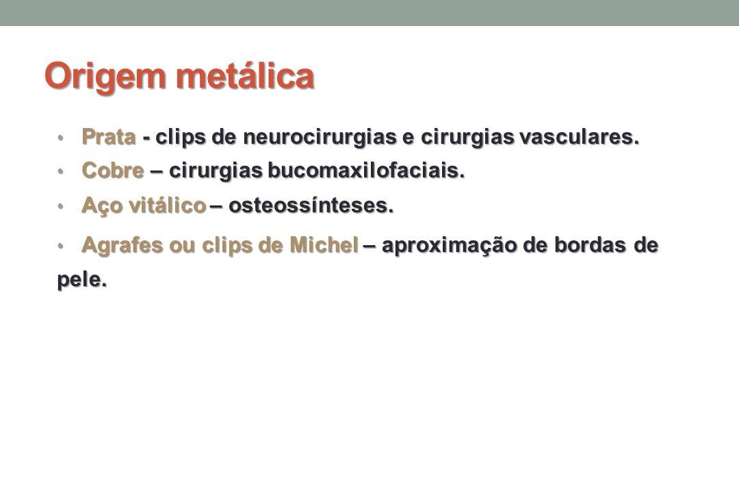Origem metálica Prata - clips de neurocirurgias e cirurgias vasculares. Cobre – cirurgias bucomaxilofaciais.
