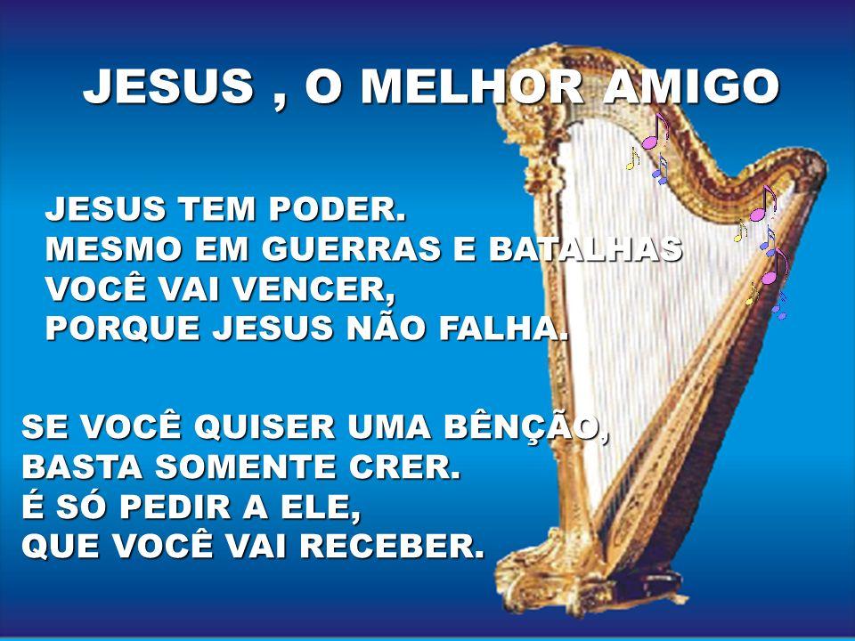 JESUS , O MELHOR AMIGO JESUS TEM PODER. MESMO EM GUERRAS E BATALHAS
