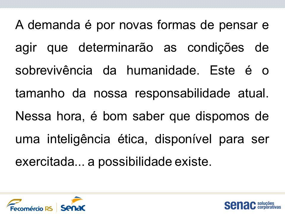 A demanda é por novas formas de pensar e agir que determinarão as condições de sobrevivência da humanidade.