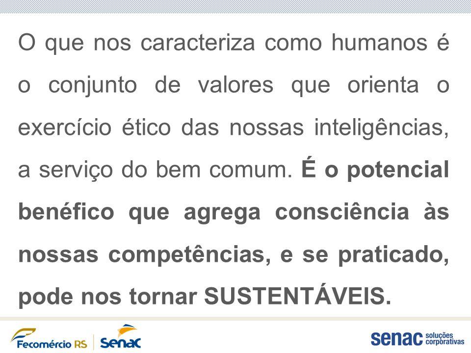 O que nos caracteriza como humanos é o conjunto de valores que orienta o exercício ético das nossas inteligências, a serviço do bem comum.