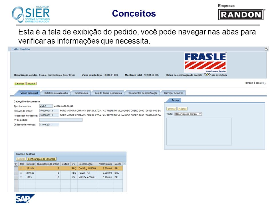 Conceitos Esta é a tela de exibição do pedido, você pode navegar nas abas para verificar as informações que necessita.