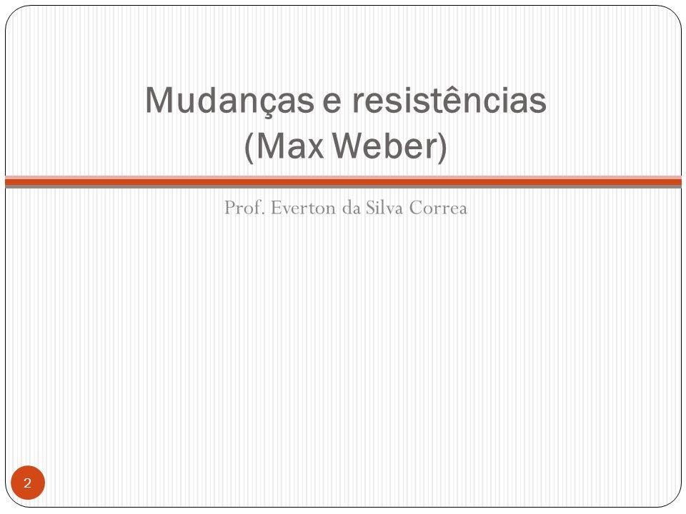 Mudanças e resistências (Max Weber)