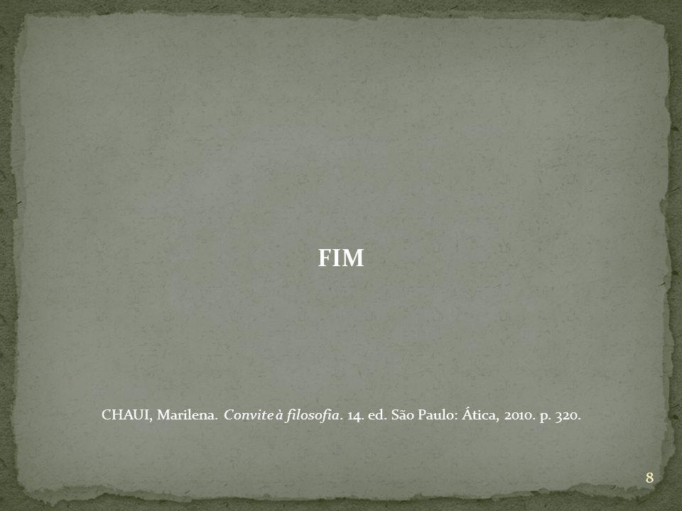 FIM CHAUI, Marilena. Convite à filosofia. 14. ed. São Paulo: Ática, 2010. p. 320.