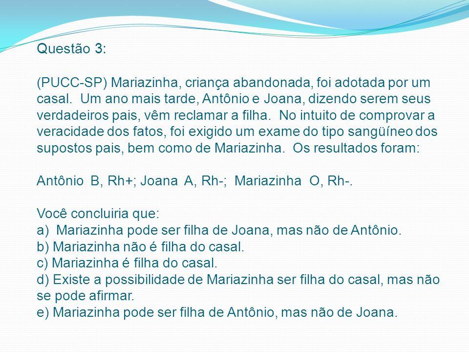 Questão 3: (PUCC-SP) Mariazinha, criança abandonada, foi adotada por um casal.
