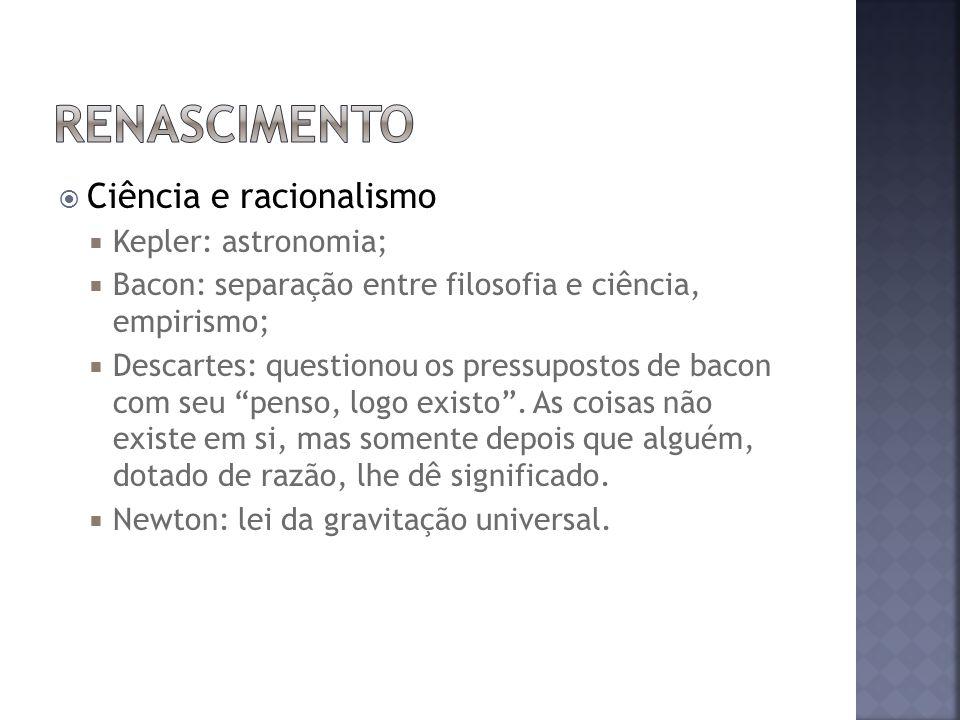 renascimento Ciência e racionalismo Kepler: astronomia;