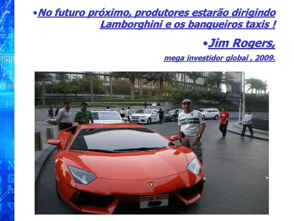 No futuro próximo, produtores estarão dirigindo Lamborghini e os banqueiros taxis !