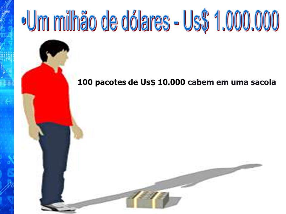 100 pacotes de Us$ 10.000 cabem em uma sacola