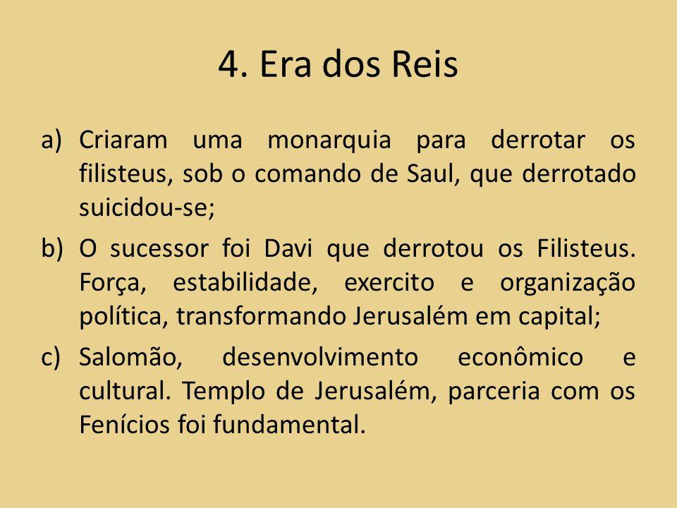 4. Era dos Reis Criaram uma monarquia para derrotar os filisteus, sob o comando de Saul, que derrotado suicidou-se;