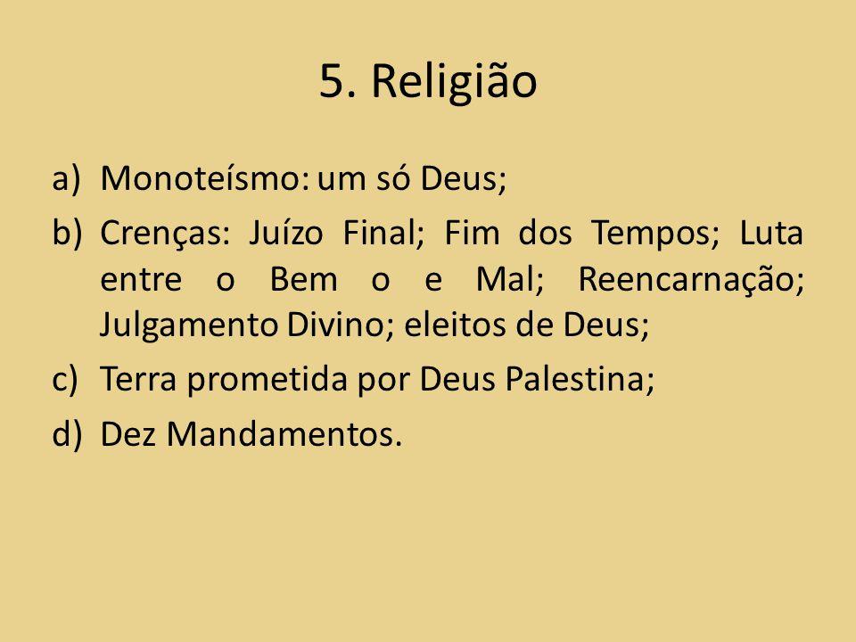 5. Religião Monoteísmo: um só Deus;