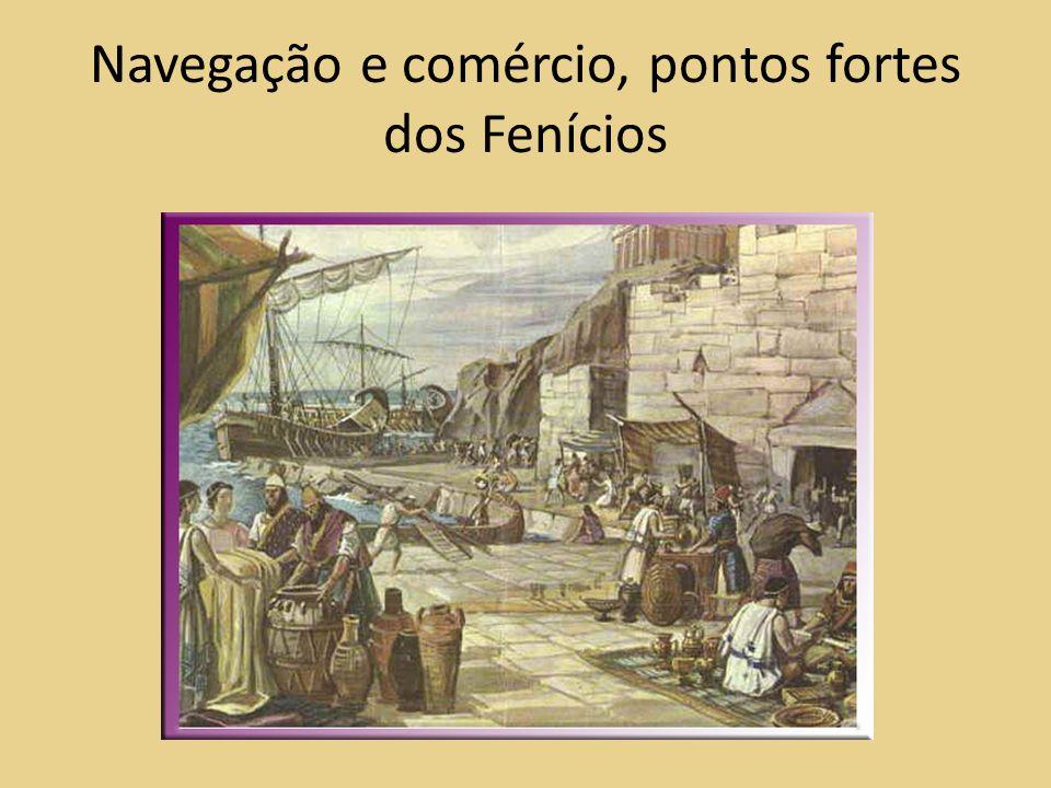 Navegação e comércio, pontos fortes dos Fenícios