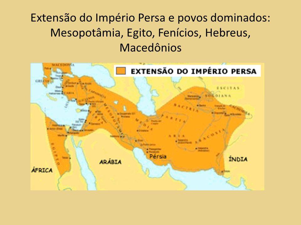 Extensão do Império Persa e povos dominados: Mesopotâmia, Egito, Fenícios, Hebreus, Macedônios