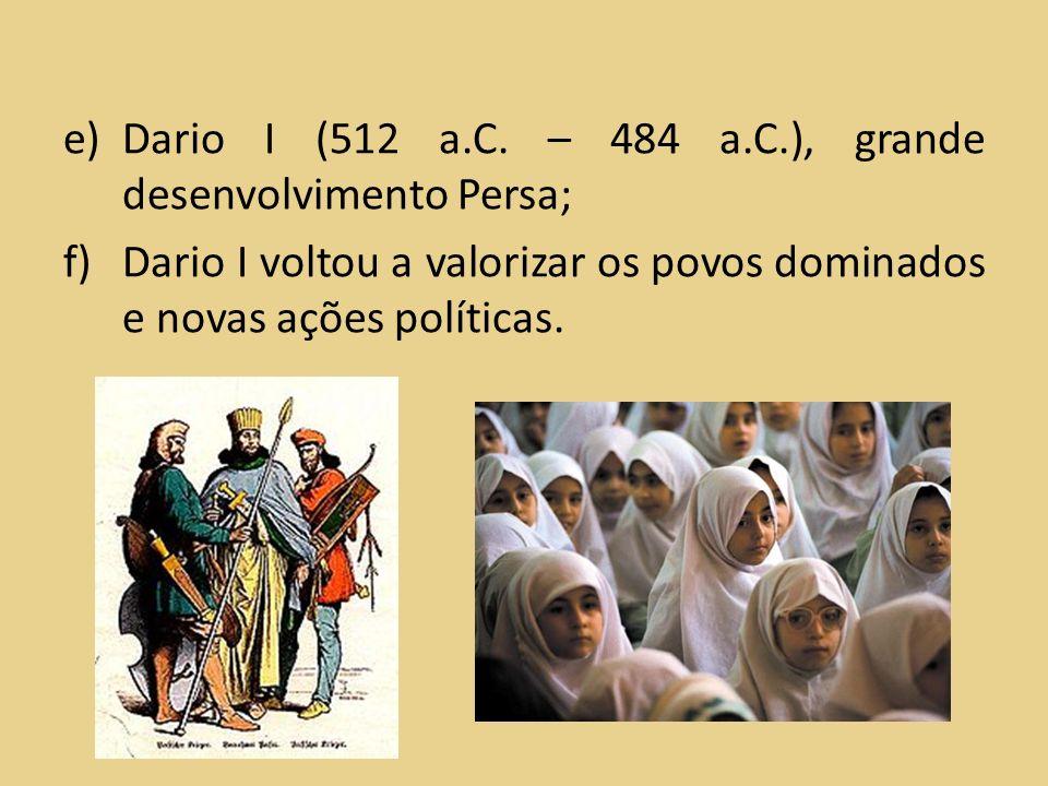 Dario I (512 a.C. – 484 a.C.), grande desenvolvimento Persa;