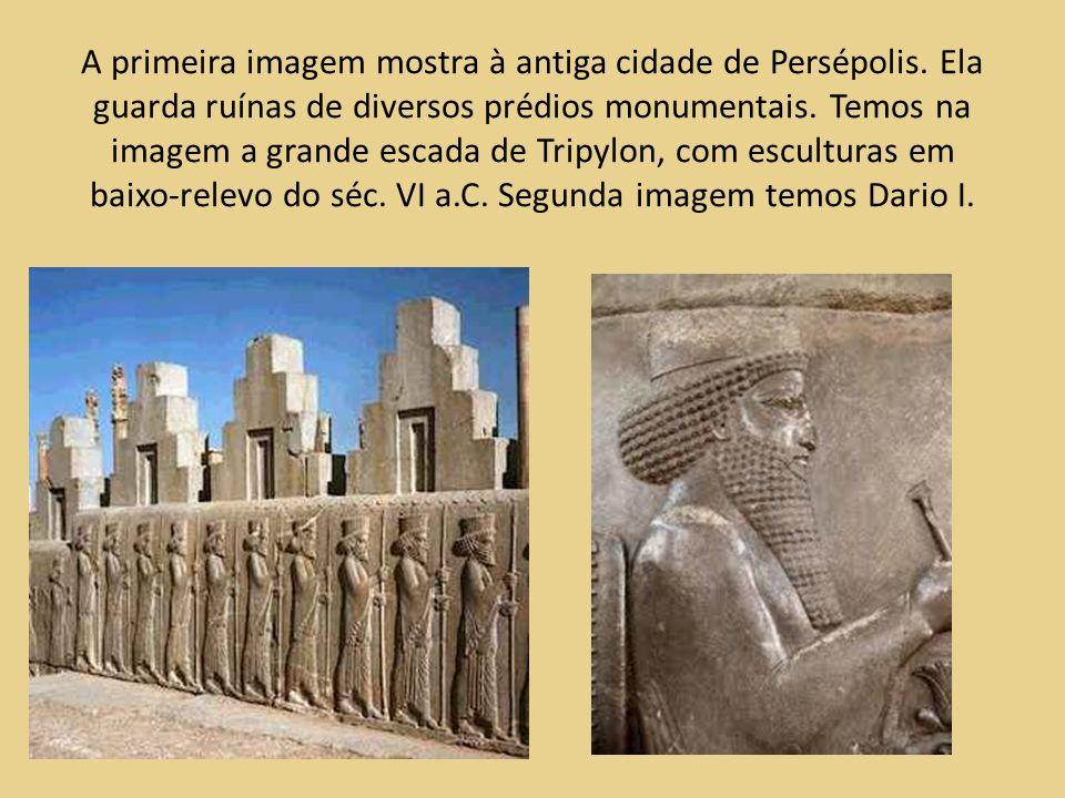 A primeira imagem mostra à antiga cidade de Persépolis