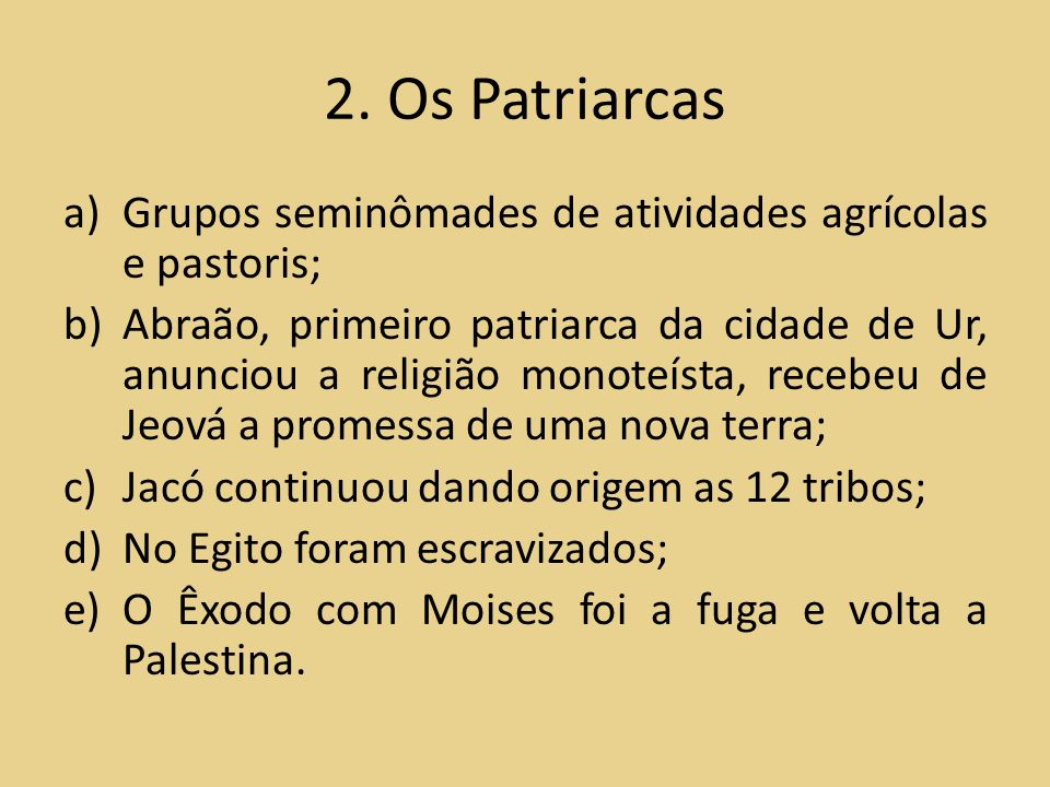 2. Os Patriarcas Grupos seminômades de atividades agrícolas e pastoris;