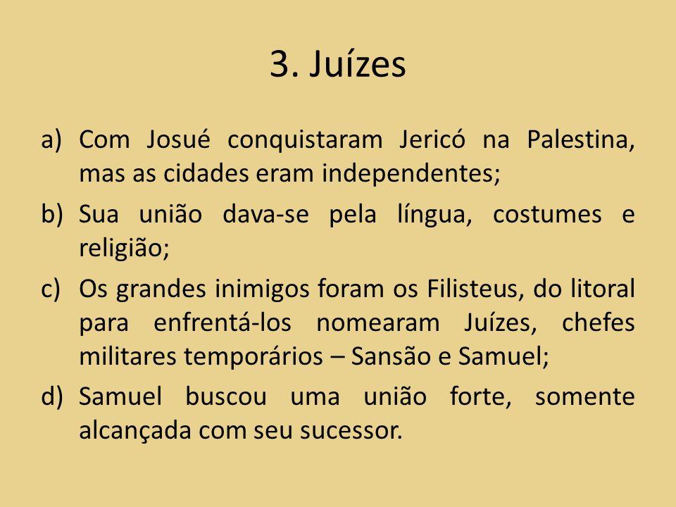 3. Juízes Com Josué conquistaram Jericó na Palestina, mas as cidades eram independentes; Sua união dava-se pela língua, costumes e religião;