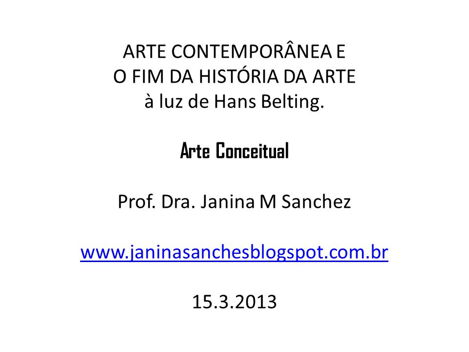 ARTE CONTEMPORÂNEA E O FIM DA HISTÓRIA DA ARTE à luz de Hans Belting
