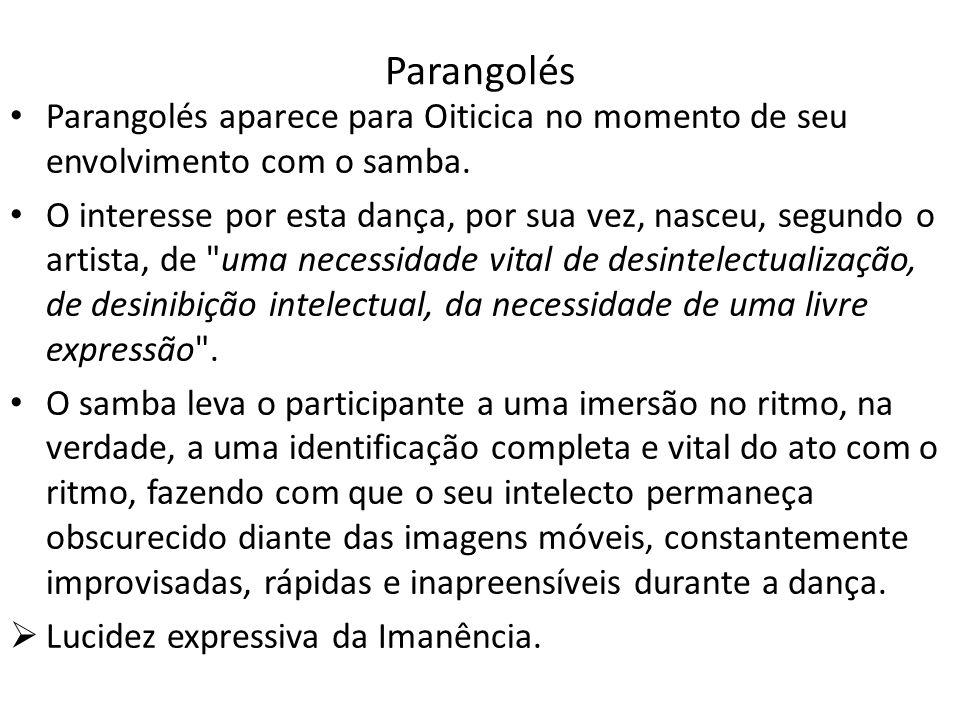 Parangolés Parangolés aparece para Oiticica no momento de seu envolvimento com o samba.