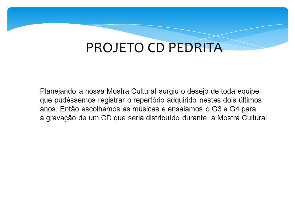 PROJETO CD PEDRITA Planejando a nossa Mostra Cultural surgiu o desejo de toda equipe.