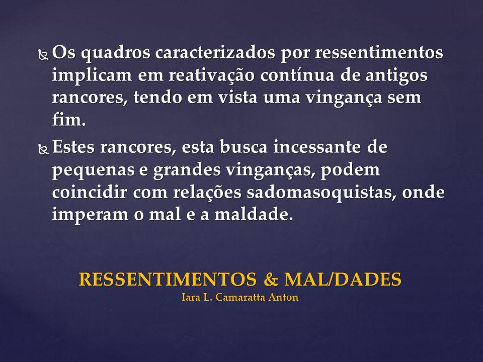 RESSENTIMENTOS & MAL/DADES Iara L. Camaratta Anton
