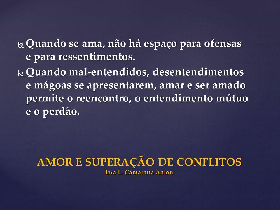 AMOR E SUPERAÇÃO DE CONFLITOS Iara L. Camaratta Anton