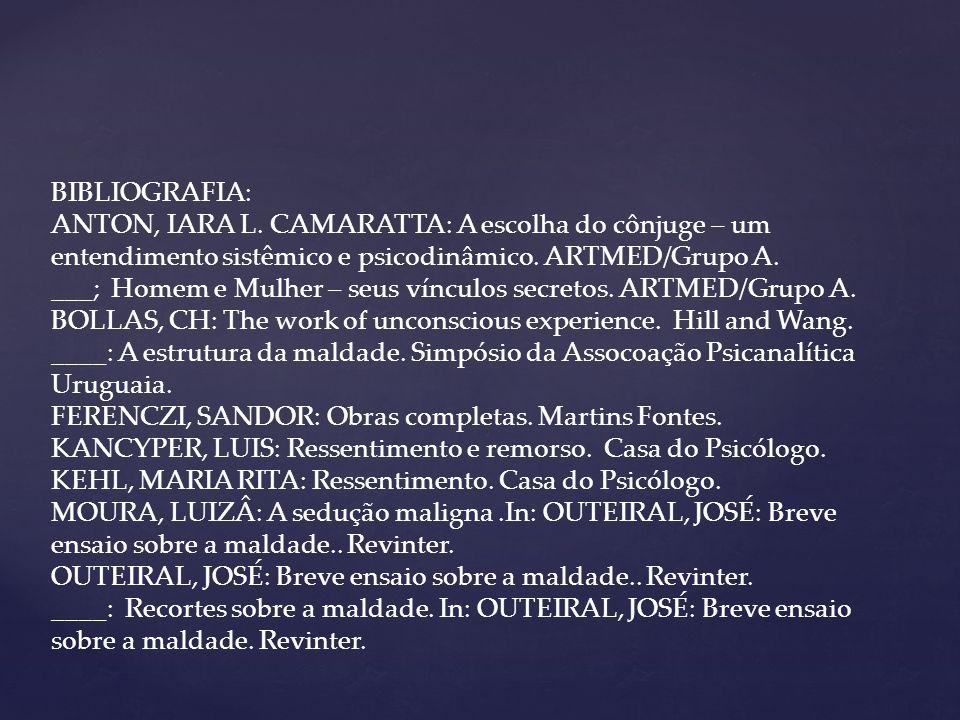 BIBLIOGRAFIA: ANTON, IARA L. CAMARATTA: A escolha do cônjuge – um entendimento sistêmico e psicodinâmico. ARTMED/Grupo A.