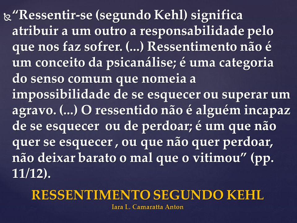 RESSENTIMENTO SEGUNDO KEHL Iara L. Camaratta Anton
