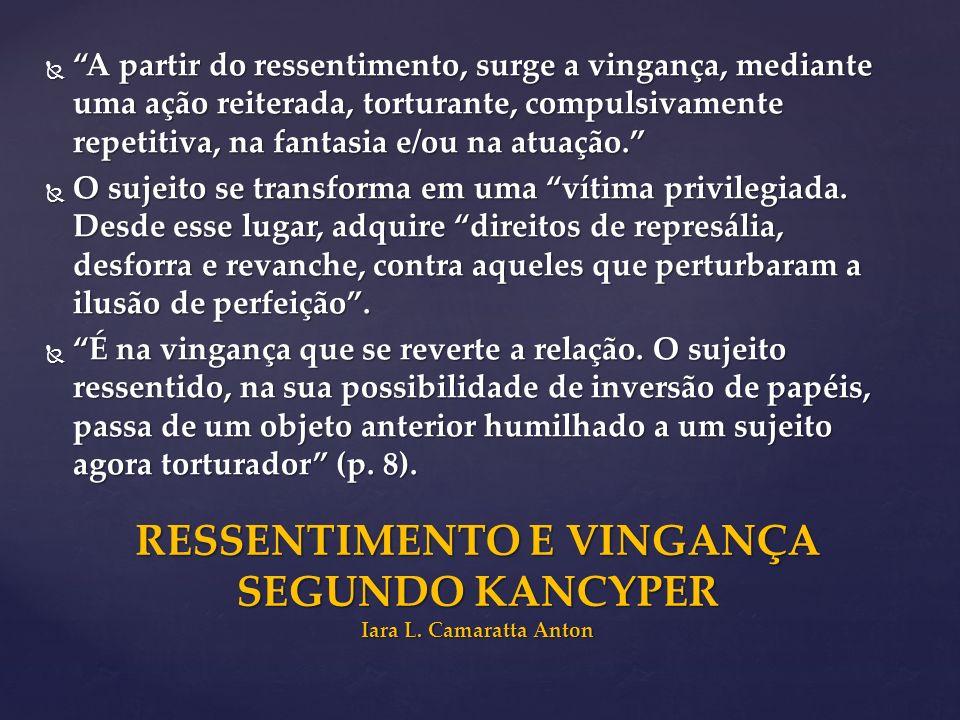 RESSENTIMENTO E VINGANÇA SEGUNDO KANCYPER Iara L. Camaratta Anton