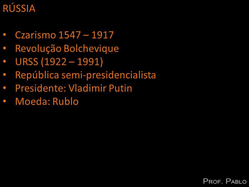 RÚSSIA Czarismo 1547 – 1917. Revolução Bolchevique. URSS (1922 – 1991) República semi-presidencialista.