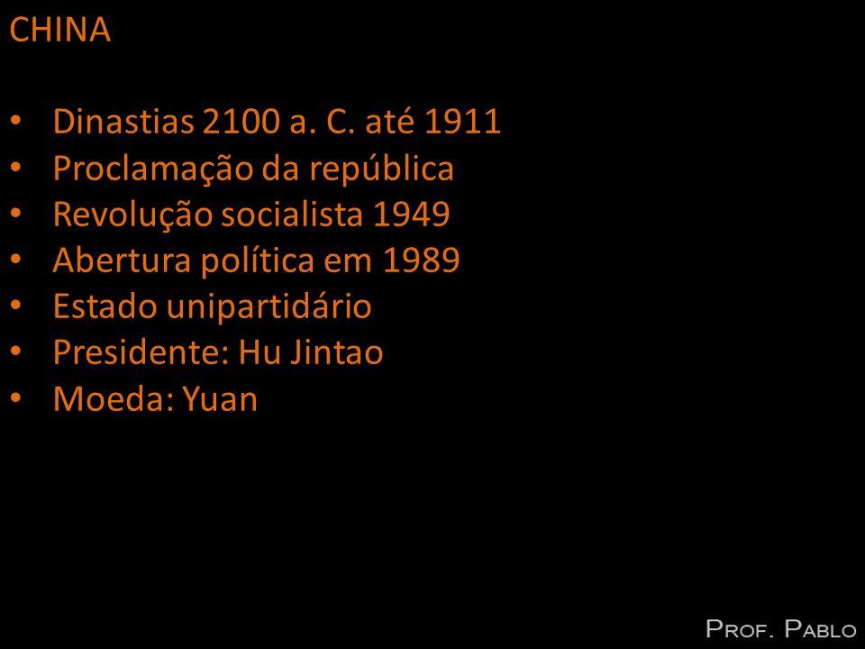 CHINA Dinastias 2100 a. C. até 1911. Proclamação da república. Revolução socialista 1949. Abertura política em 1989.