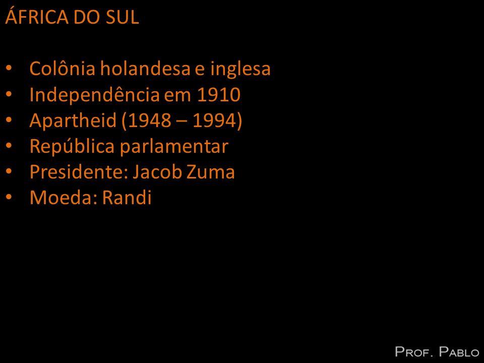 ÁFRICA DO SUL Colônia holandesa e inglesa. Independência em 1910. Apartheid (1948 – 1994) República parlamentar.