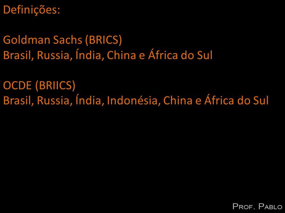 Definições: Goldman Sachs (BRICS) Brasil, Russia, Índia, China e África do Sul. OCDE (BRIICS)