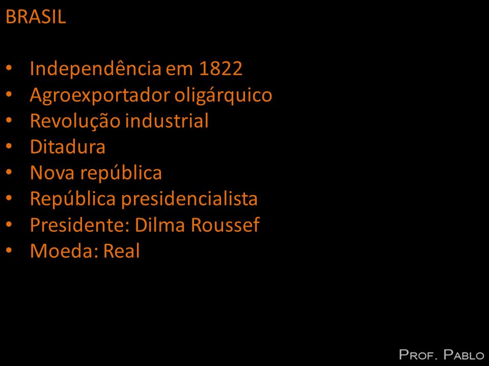 BRASIL Independência em 1822. Agroexportador oligárquico. Revolução industrial. Ditadura. Nova república.