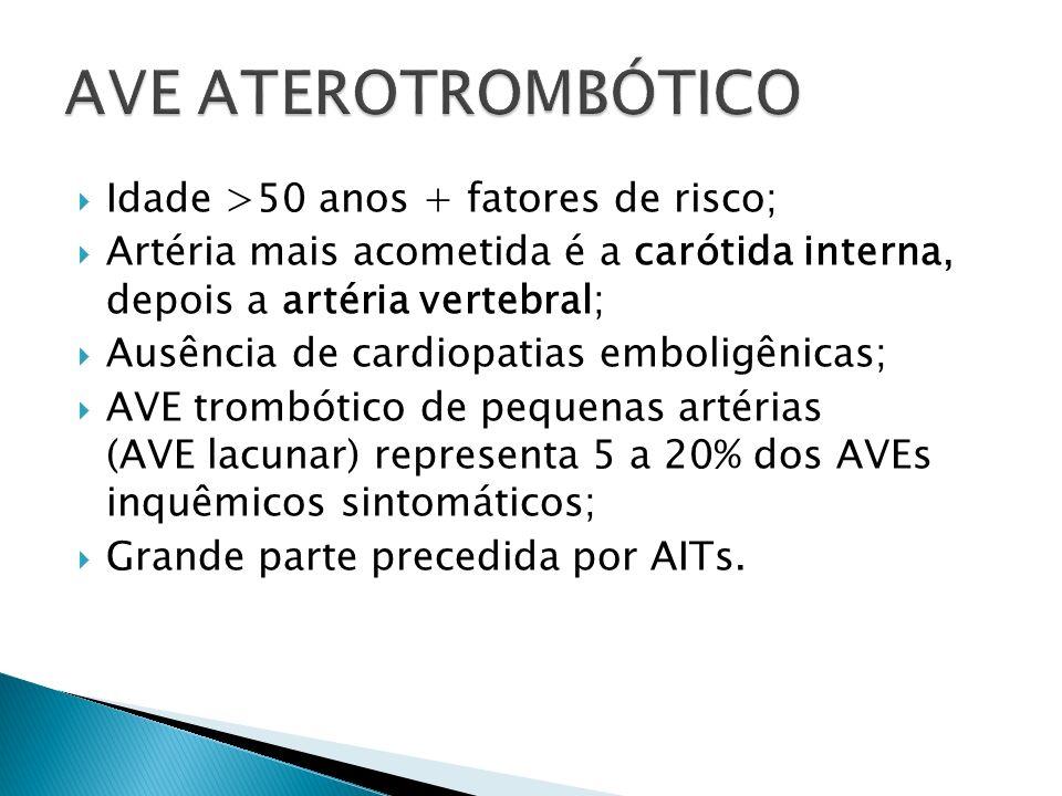 AVE ATEROTROMBÓTICO Idade >50 anos + fatores de risco;
