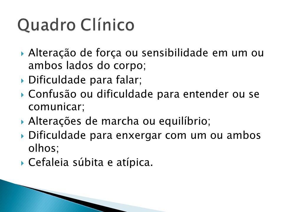 Quadro Clínico Alteração de força ou sensibilidade em um ou ambos lados do corpo; Dificuldade para falar;