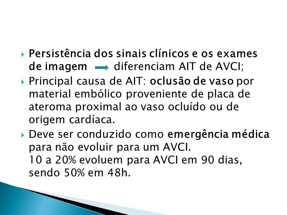 Persistência dos sinais clínicos e os exames de imagem diferenciam AIT de AVCI;