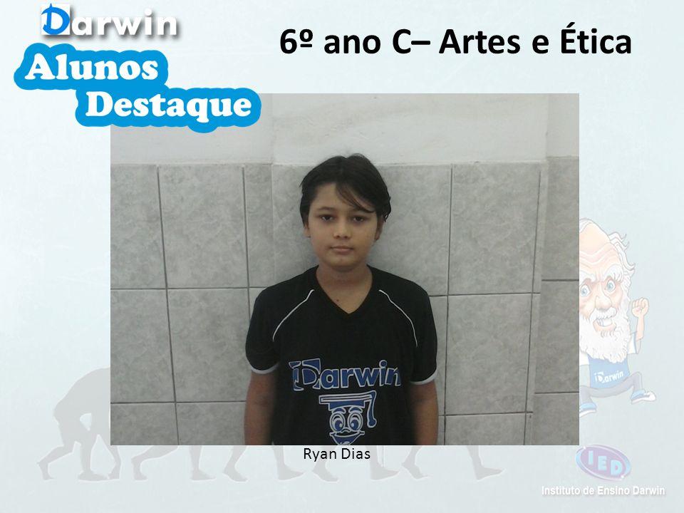 6º ano C– Artes e Ética Ryan Dias