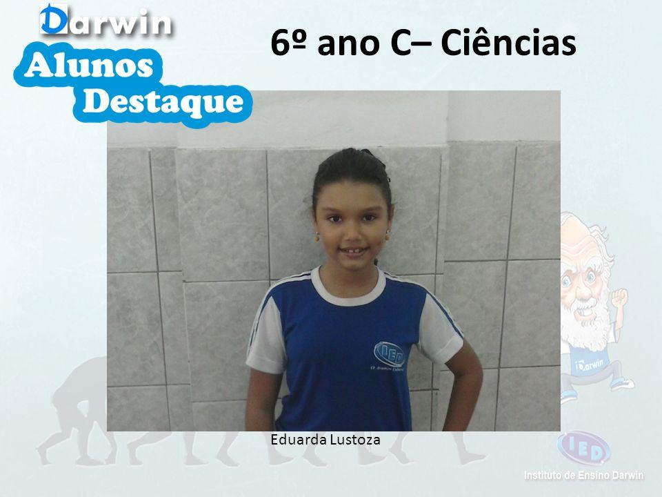 6º ano C– Ciências Eduarda Lustoza