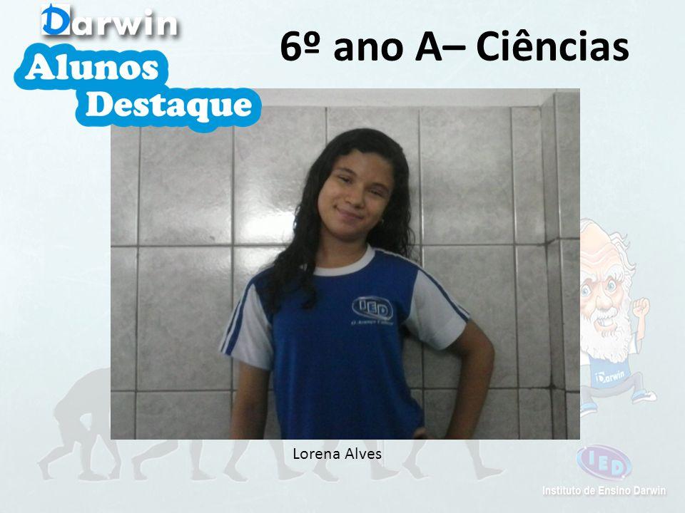 6º ano A– Ciências Lorena Alves
