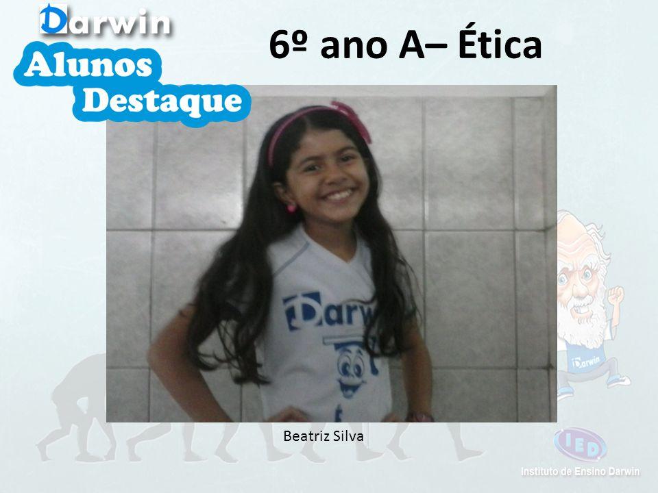 6º ano A– Ética Beatriz Silva