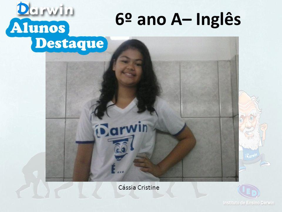 6º ano A– Inglês Cássia Cristine