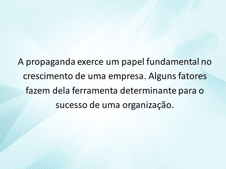 A propaganda exerce um papel fundamental no crescimento de uma empresa