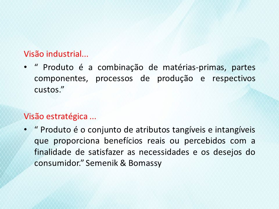 Visão industrial... Produto é a combinação de matérias-primas, partes componentes, processos de produção e respectivos custos.