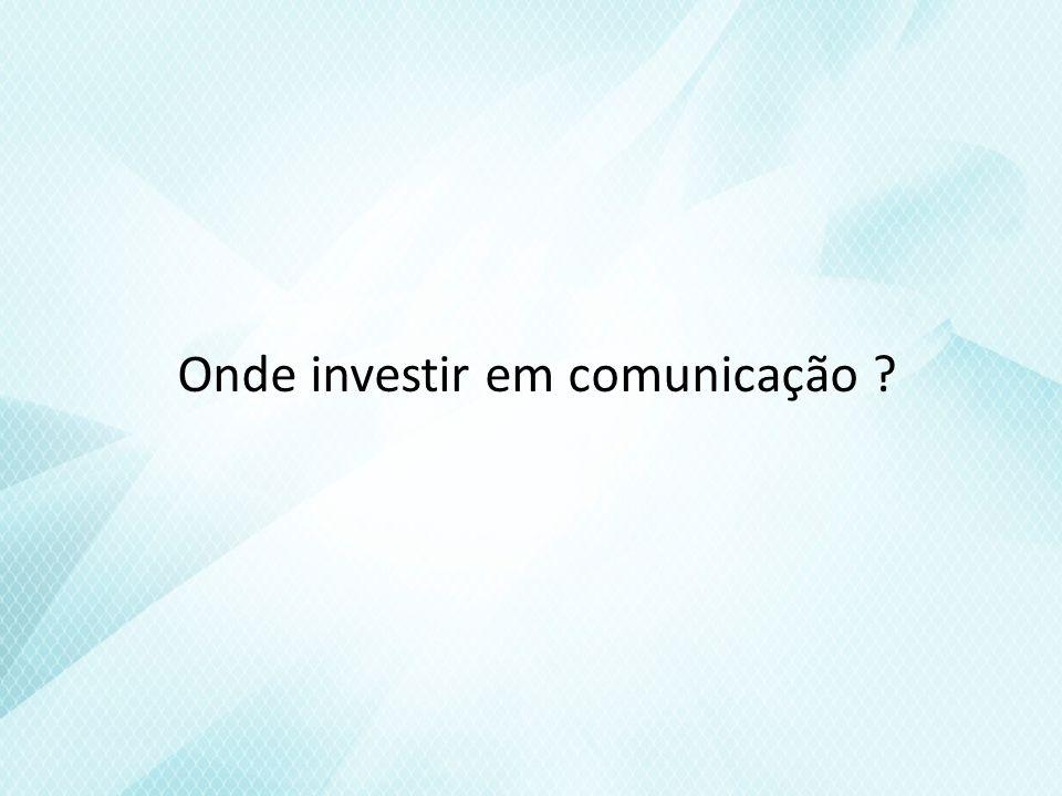 Onde investir em comunicação