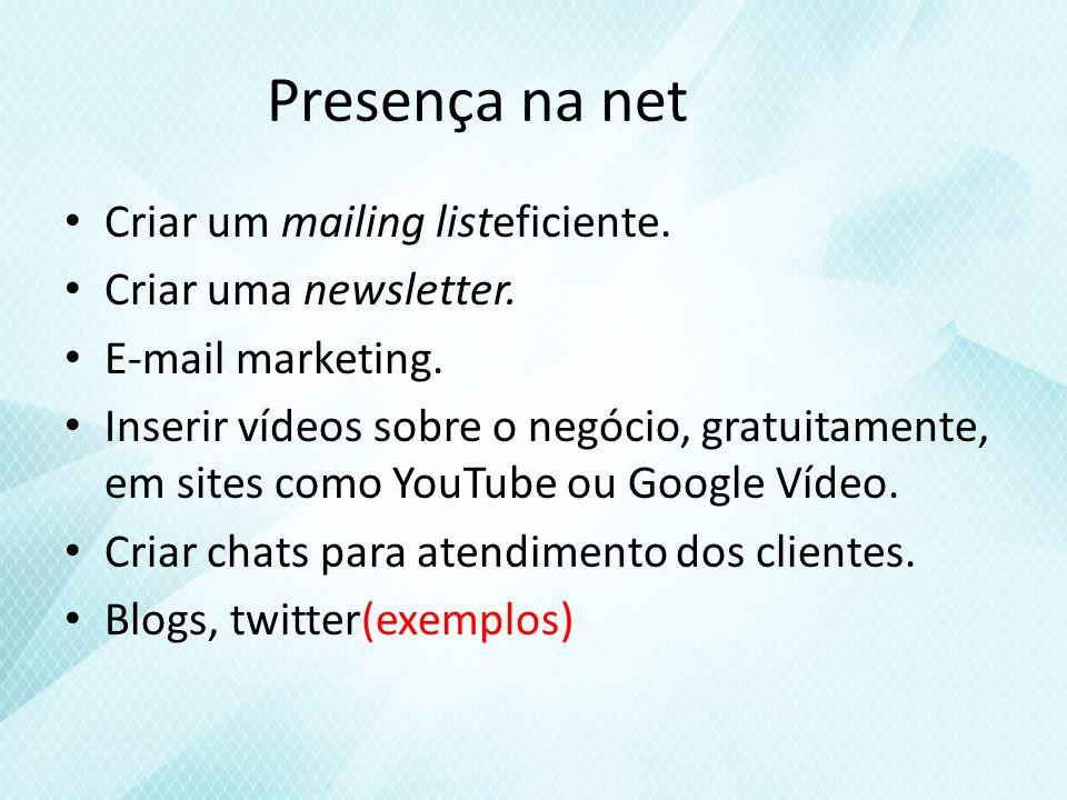 Presença na net Criar um mailing listeficiente. Criar uma newsletter.
