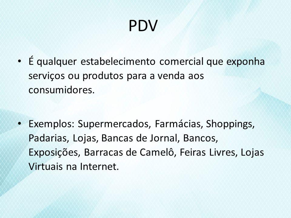 PDV É qualquer estabelecimento comercial que exponha serviços ou produtos para a venda aos consumidores.